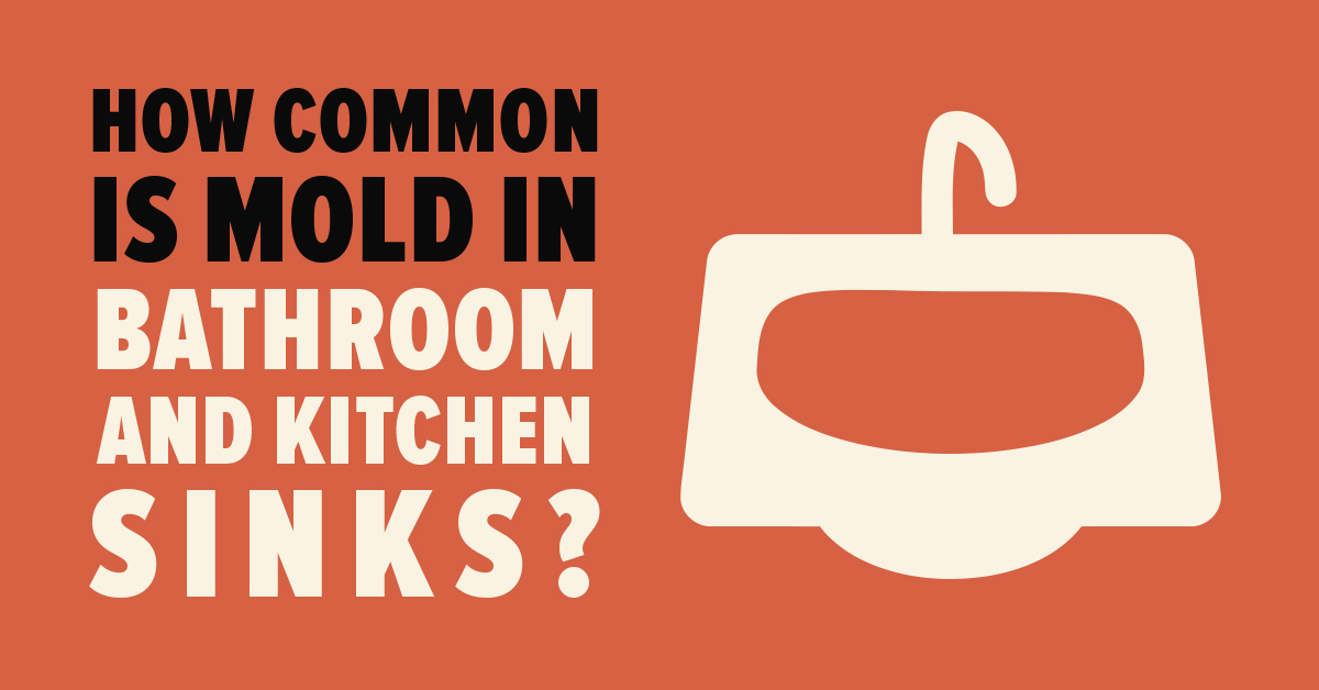 How Common Is Mold in Bathroom and Kitchen Sinks?