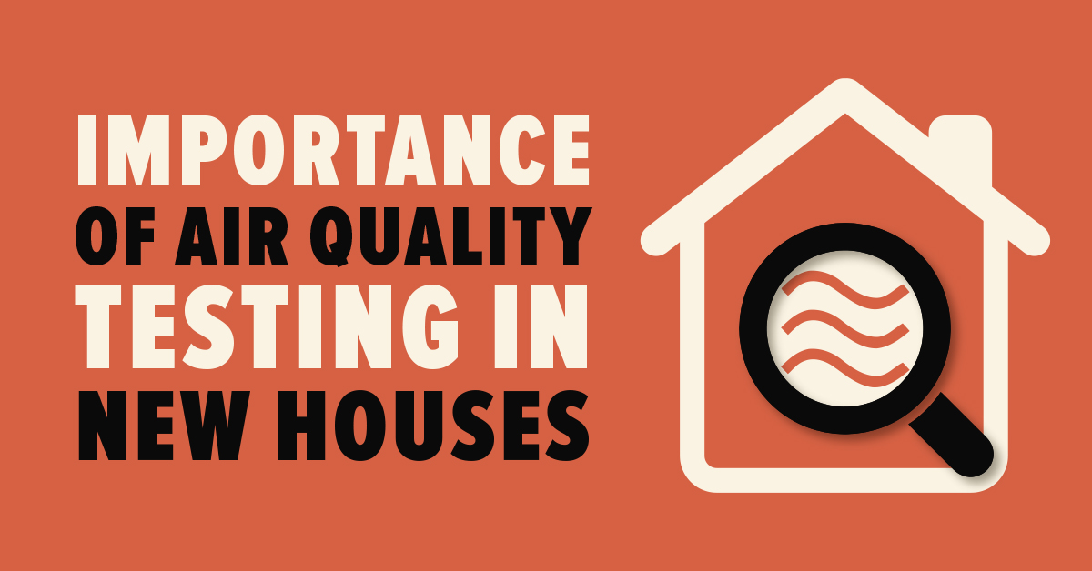 Importance of Air Quality Testing In New Houses