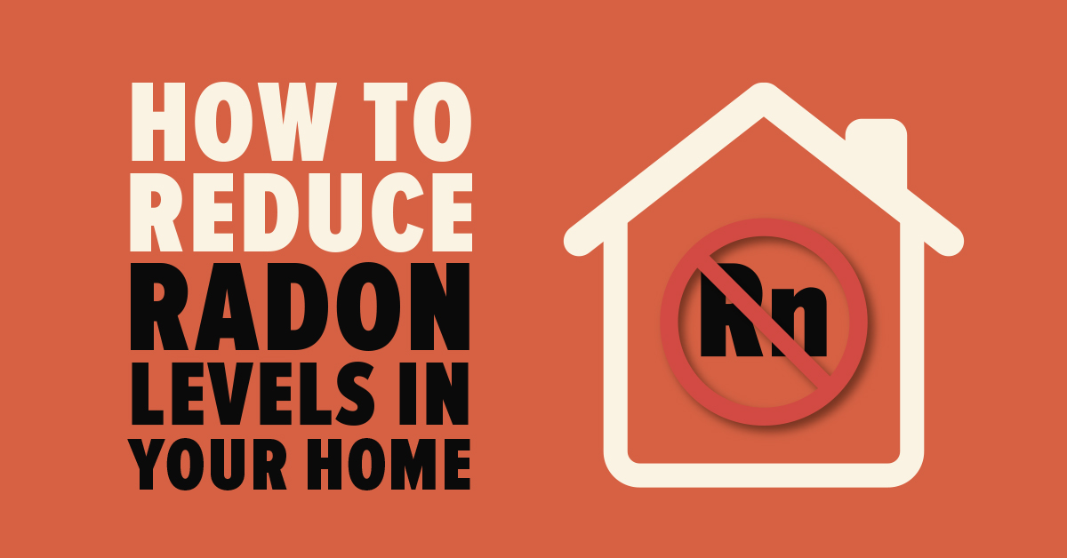 How to Reduce Radon Levels in Your Home
