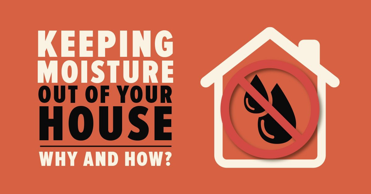 Keeping Moisture Out of Your House – Why and How?