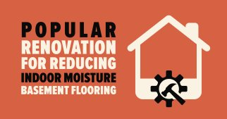 Popular Renovation for Reducing Indoor Moisture: Basement Flooring