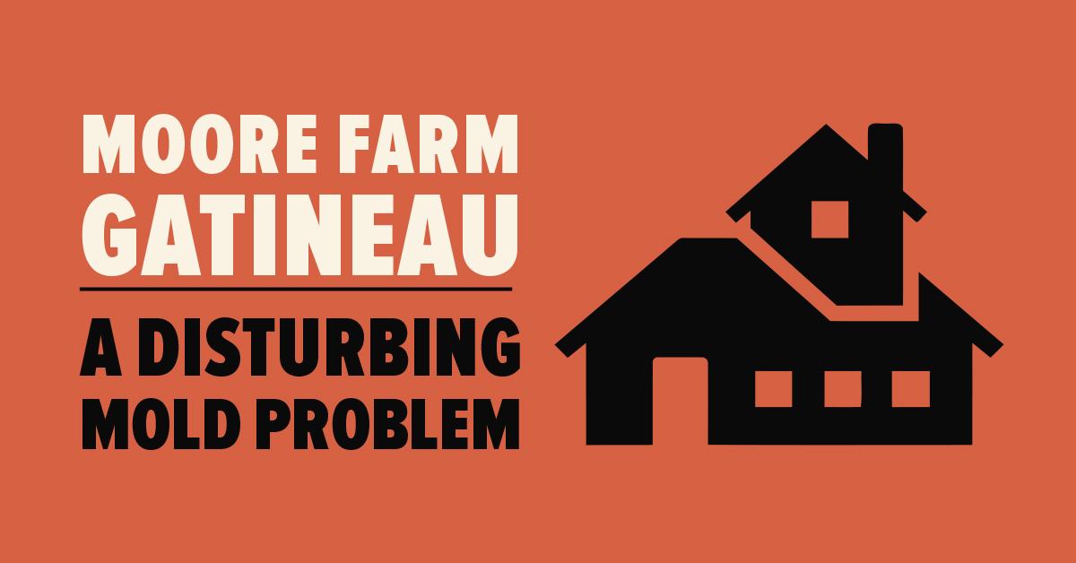 Moore Farm Gatineau: A Disturbing Mold Problem
