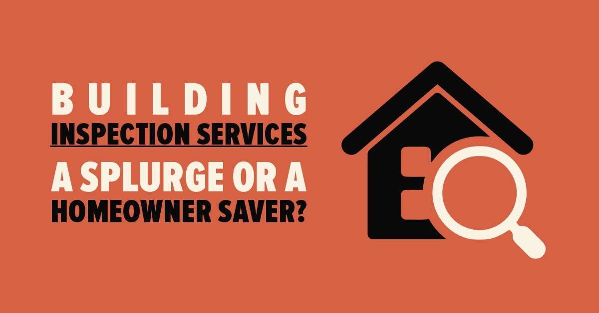 Building Inspection Services: A Splurge or a Homeowner Saver?