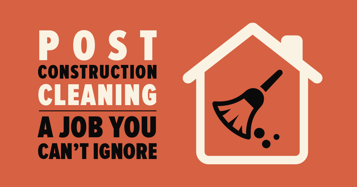 Post-Construction Cleaning: A Job You Can't Ignore