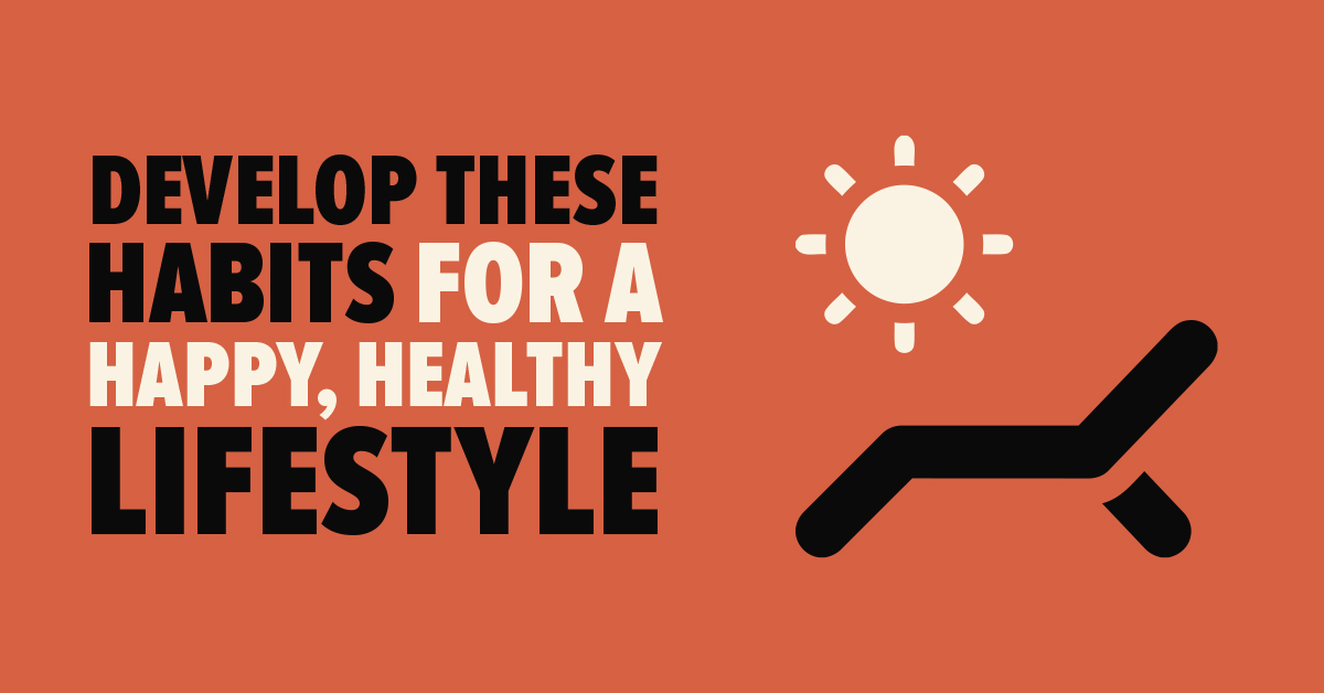 Develop These Habits for a Happy, Healthy Lifestyle