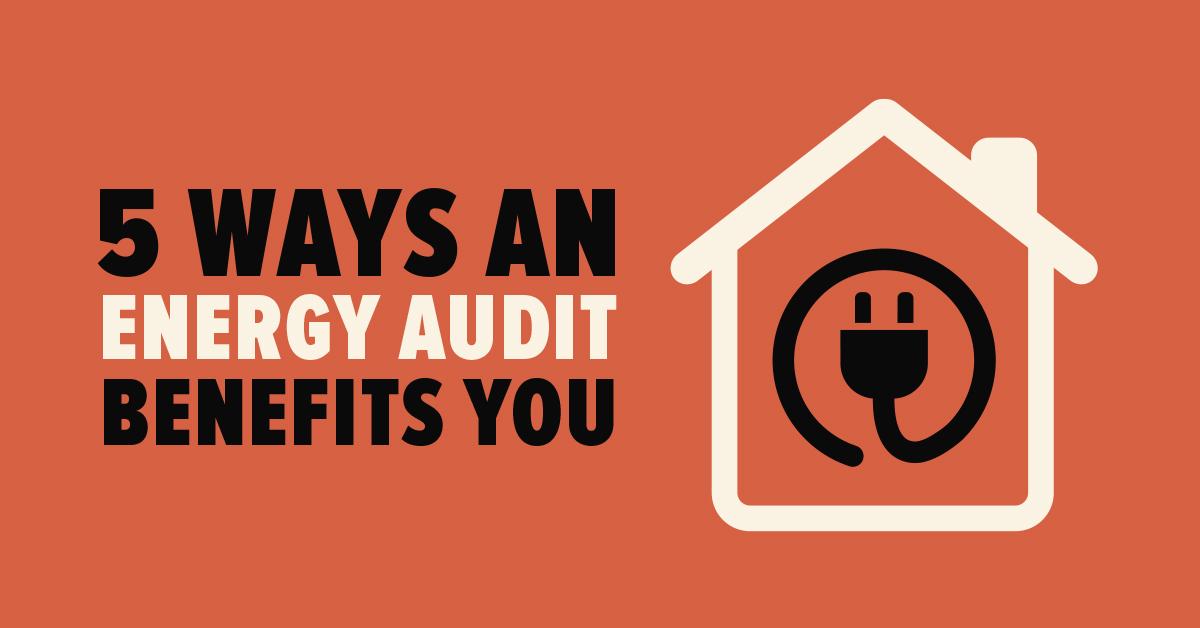 5 Ways an Energy Audit Benefits You