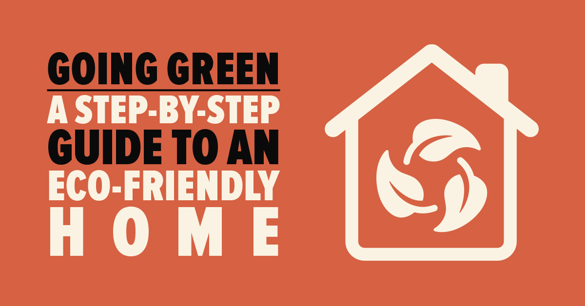 Going Green: A Step-by-Step Guide to an Eco-Friendly Home