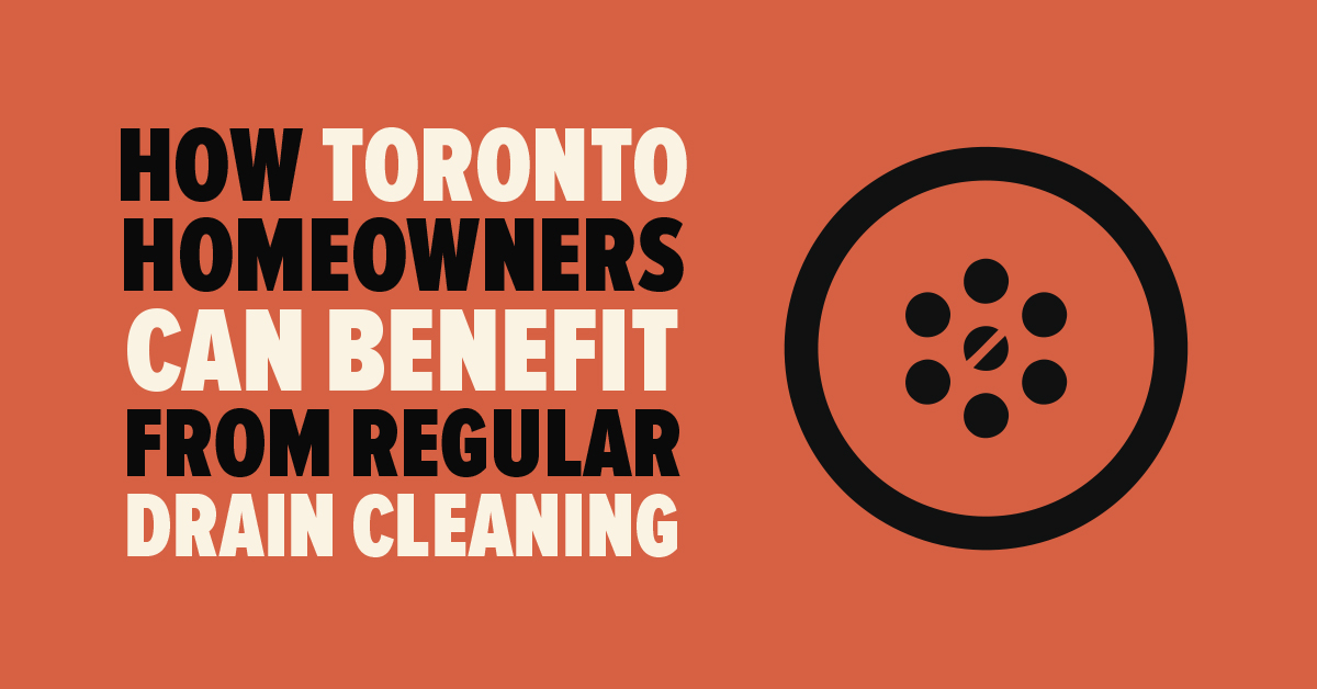 How Toronto Homeowners Can Benefit From Regular Drain Cleaning