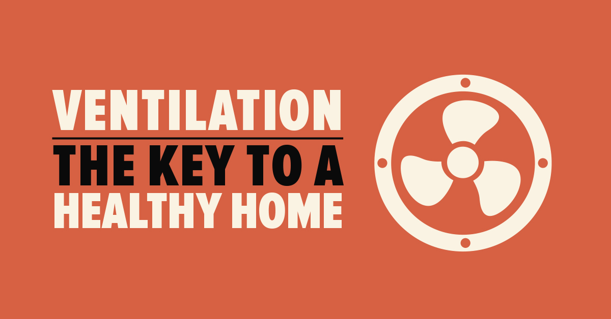 Ventilation: The Key to a Healthy Home