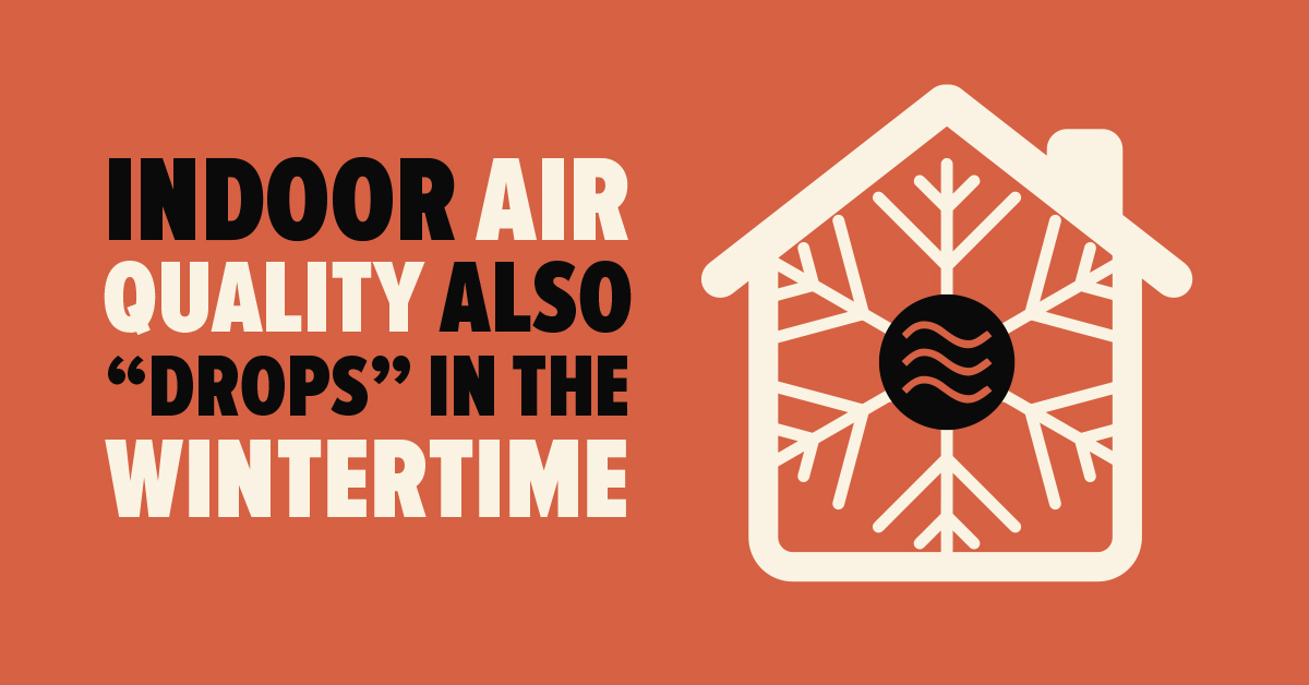 "Indoor Air Quality also ""Drops"" in the Wintertime"