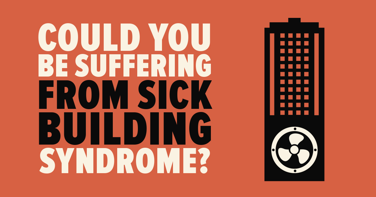 Could You Be Suffering from Sick Building Syndrome?