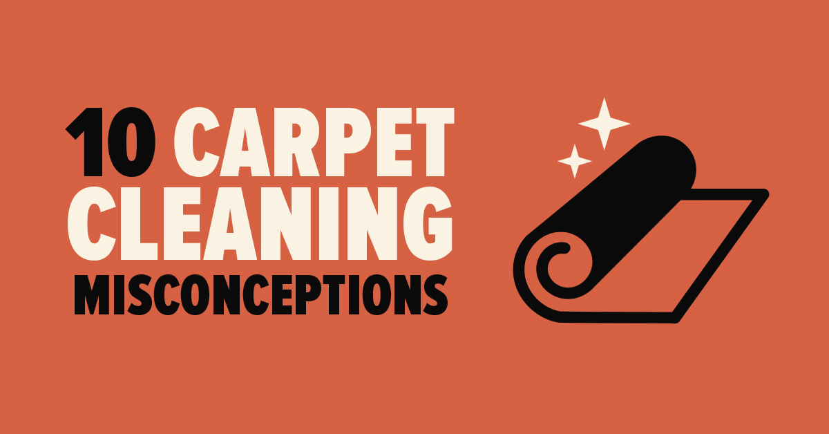 10 Carpet Cleaning Misconceptions