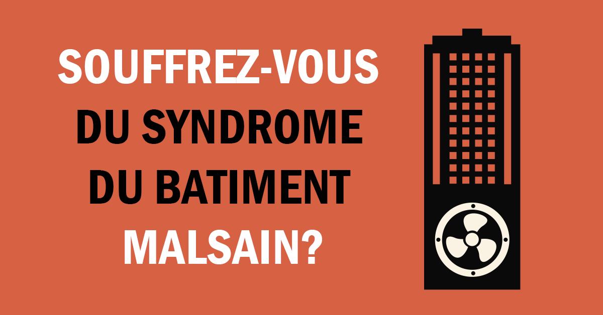 Et si vous étiez victime du syndrome du bâtiment malsain (SBM)?